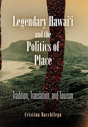 9780812239751: Legendary Hawai'i and the Politics of Place: Tradition, Translation, and Tourism