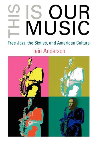 9780812239805: This Is Our Music: Free Jazz, the Sixties, and American Culture (The Arts and Intellectual Life in Modern America)