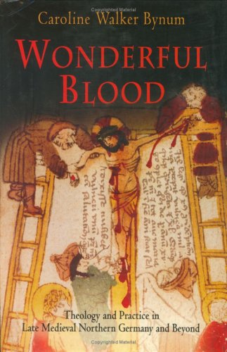 Wonderful Blood: Theology and Practice in Late Medieval Northern Germany and Beyond (The Middle ...