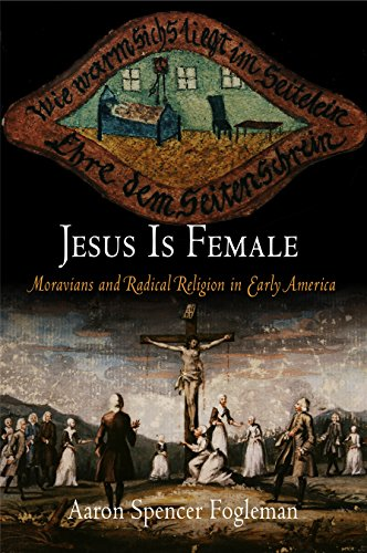 9780812239928: Jesus Is Female: Moravians and the Challenge of Radical Religion in Early America