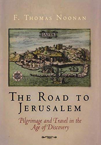 The Road to Jerusalem: Pilgrimage and Travel in the Age of Discovery (Material Texts): Noonan, F. ...