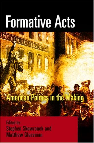 Formative Acts: American Politics in the Making: Skowronek, Stephen