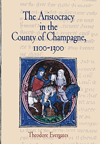 The Aristocracy in the County of Champagne, 1100-1300 (The Middle Ages Series): Evergates, Theodore