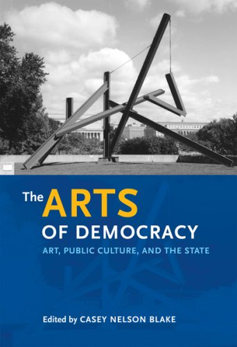 9780812240290: The Arts of Democracy: Art, Public Culture, and the State (The Arts and Intellectual Life in Modern America)