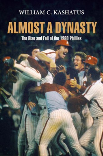 Almost a Dynasty: The Rise and Fall: William C. Kashatus