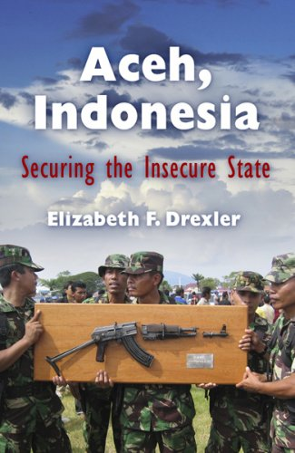 9780812240573: Aceh, Indonesia: Securing the Insecure State (The Ethnography of Political Violence)