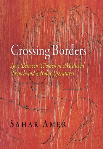 9780812240870: Crossing Borders: Love Between Women in Medieval French and Arabic Literatures (The Middle Ages Series)