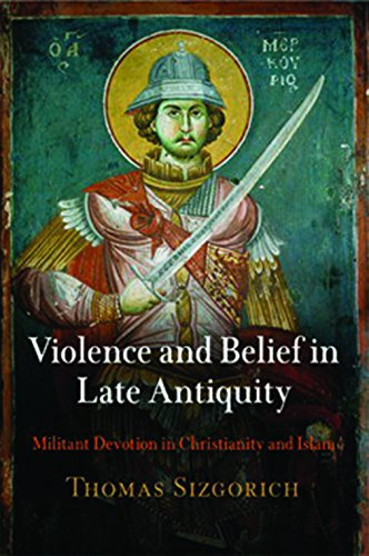 9780812241136: Violence and Belief in Late Antiquity: Militant Devotion in Christianity and Islam (Divinations: Rereading Late Ancient Religion)