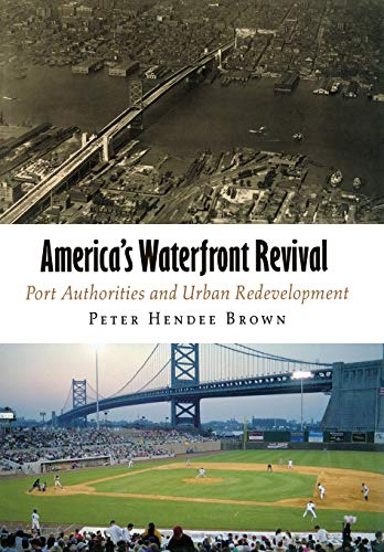 9780812241228: America's Waterfront Revival: Port Authorities and Urban Redevelopment (The City in the Twenty-First Century)