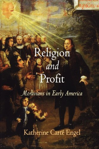 Religion and Profit: Moravians in Early America (Early American Studies): Engel, Katherine Carte