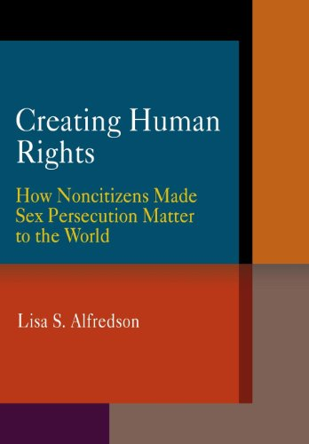 Creating Human Rights: How Noncitizens Made Sex Persecution Matter to the World (Pennsylvania ...