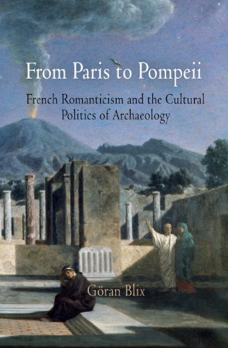 From Paris to Pompeii: French Romanticism and the Cultural Politics of Archaeology: Göran Blix