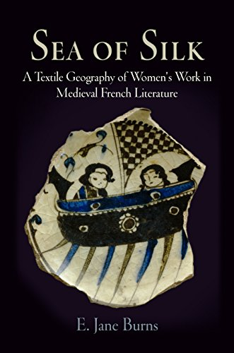 Sea Of Silk - A Textile Geography Of Women's Work In Medieval French Literature: Burns, E Jane