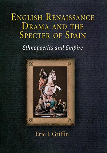 9780812241709: English Renaissance Drama and the Specter of Spain: Ethnopoetics and Empire