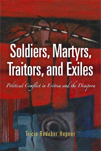 9780812241716: Soldiers, Martyrs, Traitors, and Exiles: Political Conflict in Eritrea and the Diaspora (The Ethnography of Political Violence)