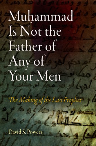 9780812241785: Muhammad Is Not the Father of Any of Your Men: The Making of the Last Prophet (Divinations: Rereading Late Ancient Religion)