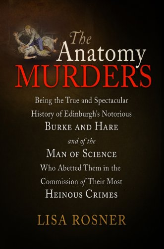 9780812241914: The Anatomy Murders: Being the True and Spectacular History of Edinburgh's Notorious Burke and Hare and of the Man of Science Who Abetted Them in the Commission of Their Most Heinous Crimes