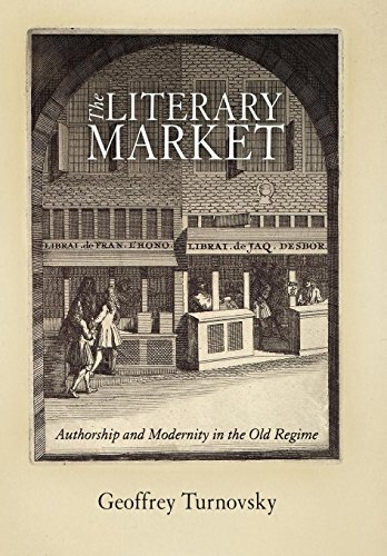 9780812241952: The Literary Market: Authorship and Modernity in the Old Regime (Material Texts)