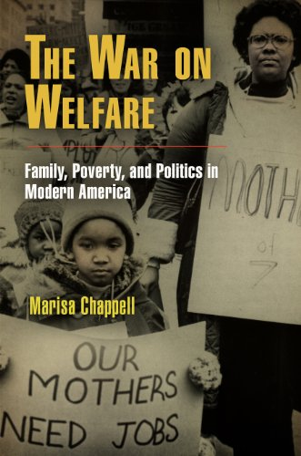 The War on Welfare: Family, Poverty, and Politics in Modern America (Politics and Culture in Modern...