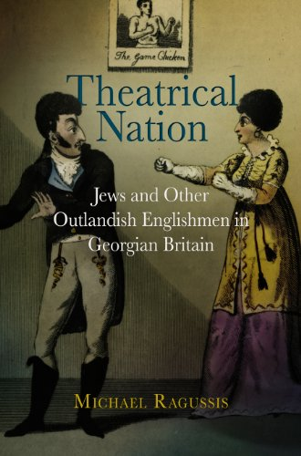 Haney Foundation: Theatrical Nation : Jews and Other Outlandish Englishmen in Georgian Britain