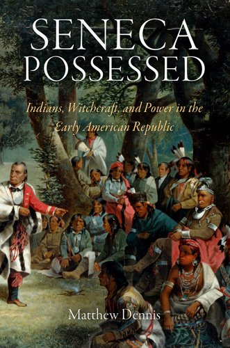 9780812242263: Seneca Possessed: Indians, Witchcraft, and Power in the Early American Republic (Early American Studies)