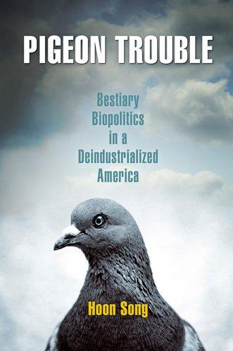 9780812242423: Pigeon Trouble: Bestiary Biopolitics in a Deindustrialized America