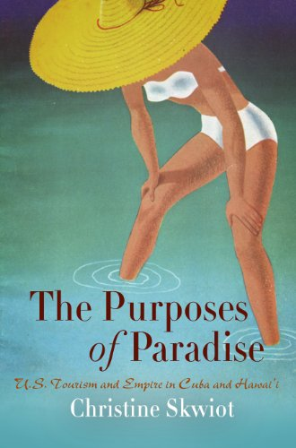 9780812242447: The Purposes of Paradise: U.S. Tourism and Empire in Cuba and Hawai'i