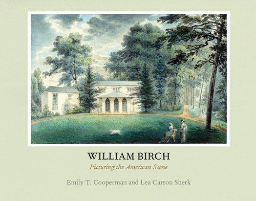 William Birch: Picturing the American Scene (Hardback): Emily T. Cooperman, Lea Carson Sherk