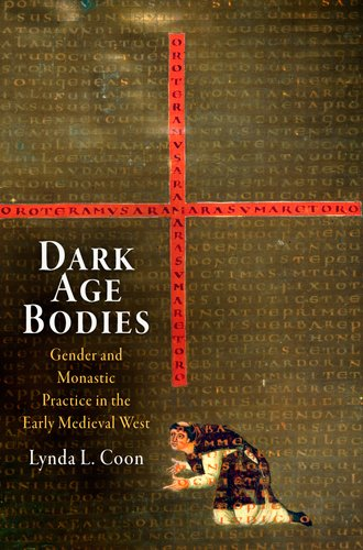 Dark Age Bodies: Gender and Monastic Practice in the Early Medieval West (The Middle Ages Series): ...