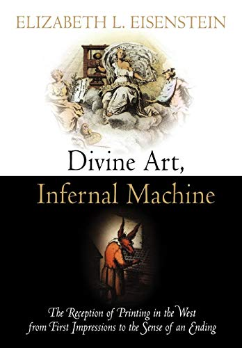 9780812242805: Divine Art, Infernal Machine: The Reception of Printing in the West from First Impressions to the Sense of an Ending (Material Texts)