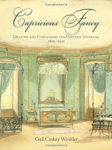 Capricious Fancy: Draping and Curtaining the Historic Interior, 1800-1930 (Hardback): Gail Caskey ...