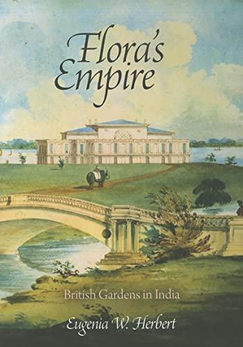 Flora s Empire: British Gardens in India: Eugenia W. Herbert
