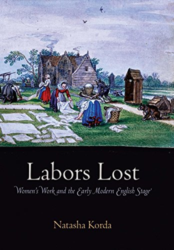 Labors Lost: Women s Work and the Early Modern English Stage (Hardback): Natasha Korda