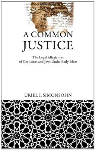 A Common Justice: The Legal Allegiances of Christians and Jews Under Early Islam (Divinations: ...