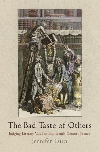The Bad Taste of Others: Judging Literary Value in Eighteenth-Century France: Tsien, Jennifer