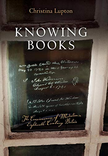Knowing Books: The Consciousness of Mediation in Eighteenth-Century Britain (Material Texts): ...