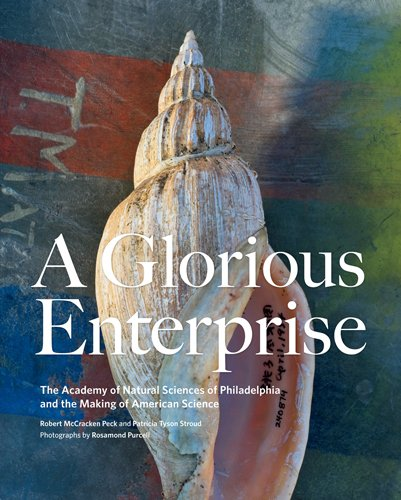 A Glorious Enterprise: The Academy of Natural Sciences of Philadelphia and the Making of American Science