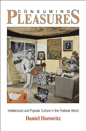 9780812243956: Consuming Pleasures: Intellectuals and Popular Culture in the Postwar World (The Arts and Intellectual Life in Modern America)