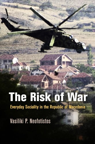 The Risk of War: Everyday Sociality in the Republic of Macedonia (The Ethnography of Political ...