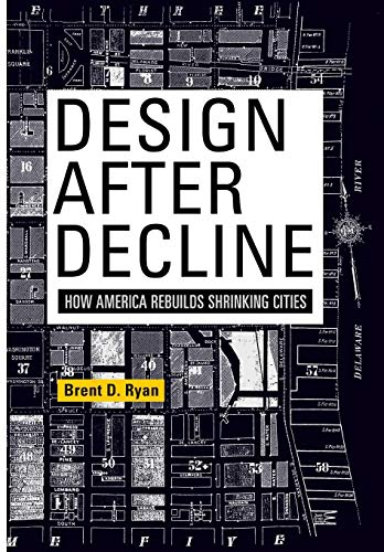 9780812244076: Design After Decline: How America Rebuilds Shrinking Cities (The City in the Twenty-First Century)