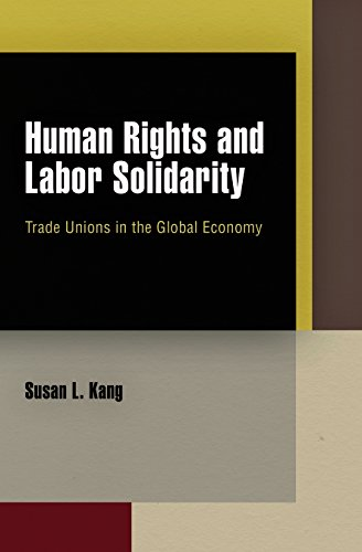 9780812244106: Human Rights and Labor Solidarity: Trade Unions in the Global Economy (Pennsylvania Studies in Human Rights)