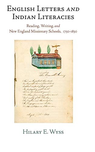 English Letters and Indian Literacies: Reading, Writing, and New England Missionary Schools, 1750-...
