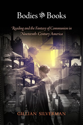 Bodies and Books: Reading and the Fantasy of Communion in Nineteenth-Century America: Silverman, ...