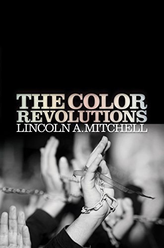 The Color Revolutions: Mitchell, Lincoln A.