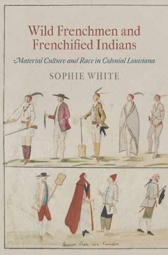 9780812244373: Wild Frenchmen and Frenchified Indians: Material Culture and Race in Colonial Louisiana (Early American Studies)