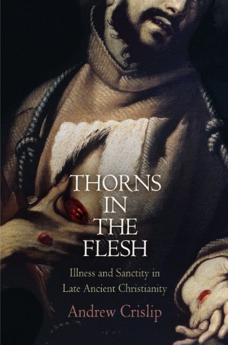 9780812244458: Thorns in the Flesh: Illness and Sanctity in Late Ancient Christianity (Divinations: Rereading Late Ancient Religion)