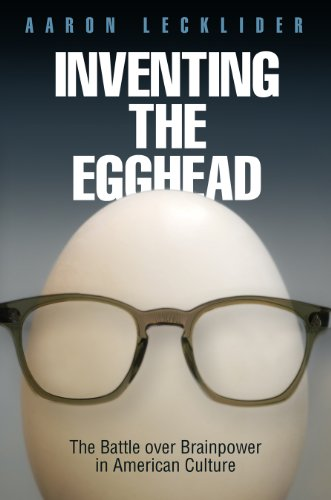 9780812244861: Inventing the Egghead: The Battle over Brainpower in American Culture