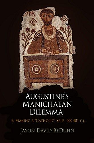 "Augustine's Manichaean Dilemma, Volume 2: Making a ""Catholic"" Self, 388-401 C.E. (..."