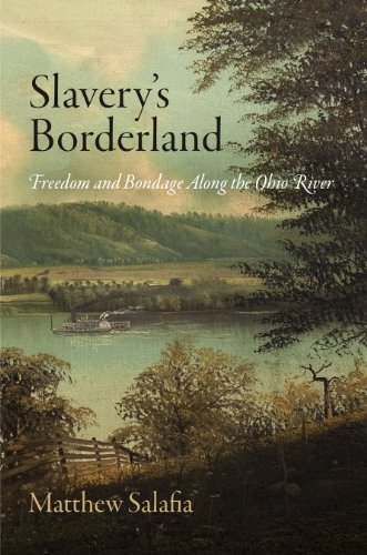 9780812245219: Slavery's Borderland: Freedom and Bondage Along the Ohio River (Early American Studies)