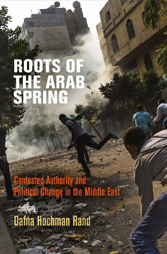 Roots of the Arab Spring: Contested Authority and Political Change in the Middle East: Rand, Dafna ...